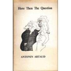 ARTAUD, Antonin: Here Then The Question